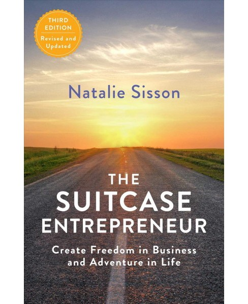 Suitcase Entrepreneur : Create Freedom in Business and Adventure in Life (Paperback) (Natalie Sisson) - image 1 of 1