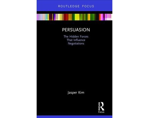 Persuasion : The Hidden Forces That Influence Negotiations -  by Jasper Kim (Hardcover) - image 1 of 1
