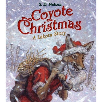 Coyote Christmas - by  S D Nelson (Hardcover)