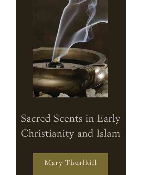 Sacred Scents in Early Christianity and Islam (Hardcover) (Mary Thurlkill) - image 1 of 1