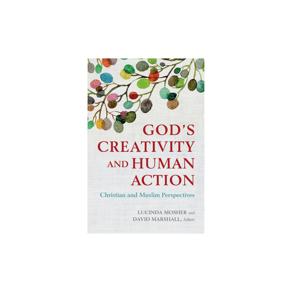 God's Creativity and Human Action : Christian and Muslim Perspectives: A Record of the Fourteenth