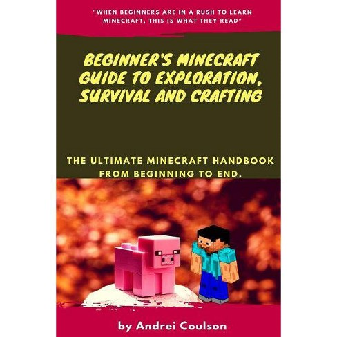Beginner's Minecraft Guide to Exploration, Survival and Crafting - by  Andrei Coulson (Paperback)