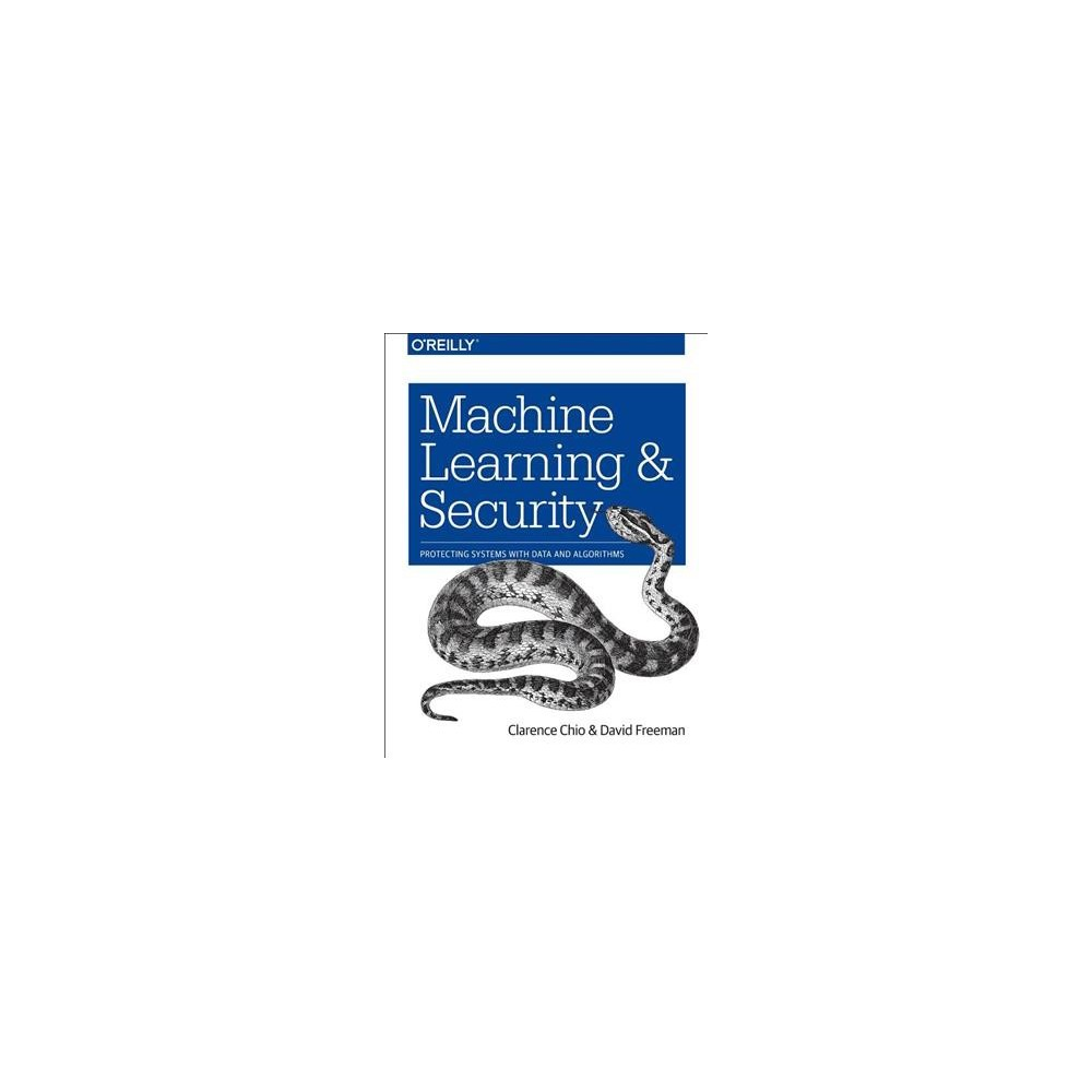 Machine Learning and Security : Protecting Systems With Data and Algorithms - (Paperback) Machine Learning and Security : Protecting Systems With Data and Algorithms - (Paperback)