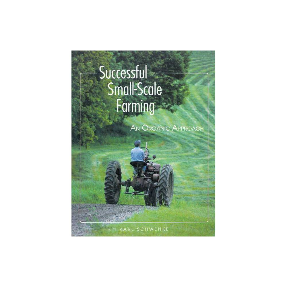 Successful Small Scale Farming Down To Earth Book 2nd Edition By Karl Schwenke Paperback