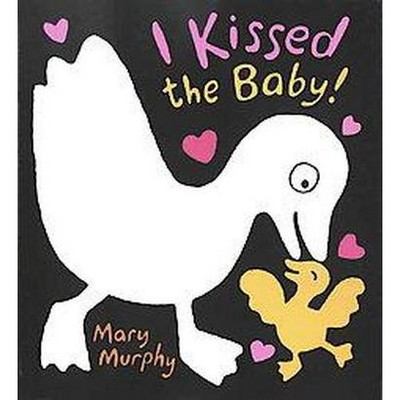 I Kissed the Baby! - by Mary Murphy (Board Book)