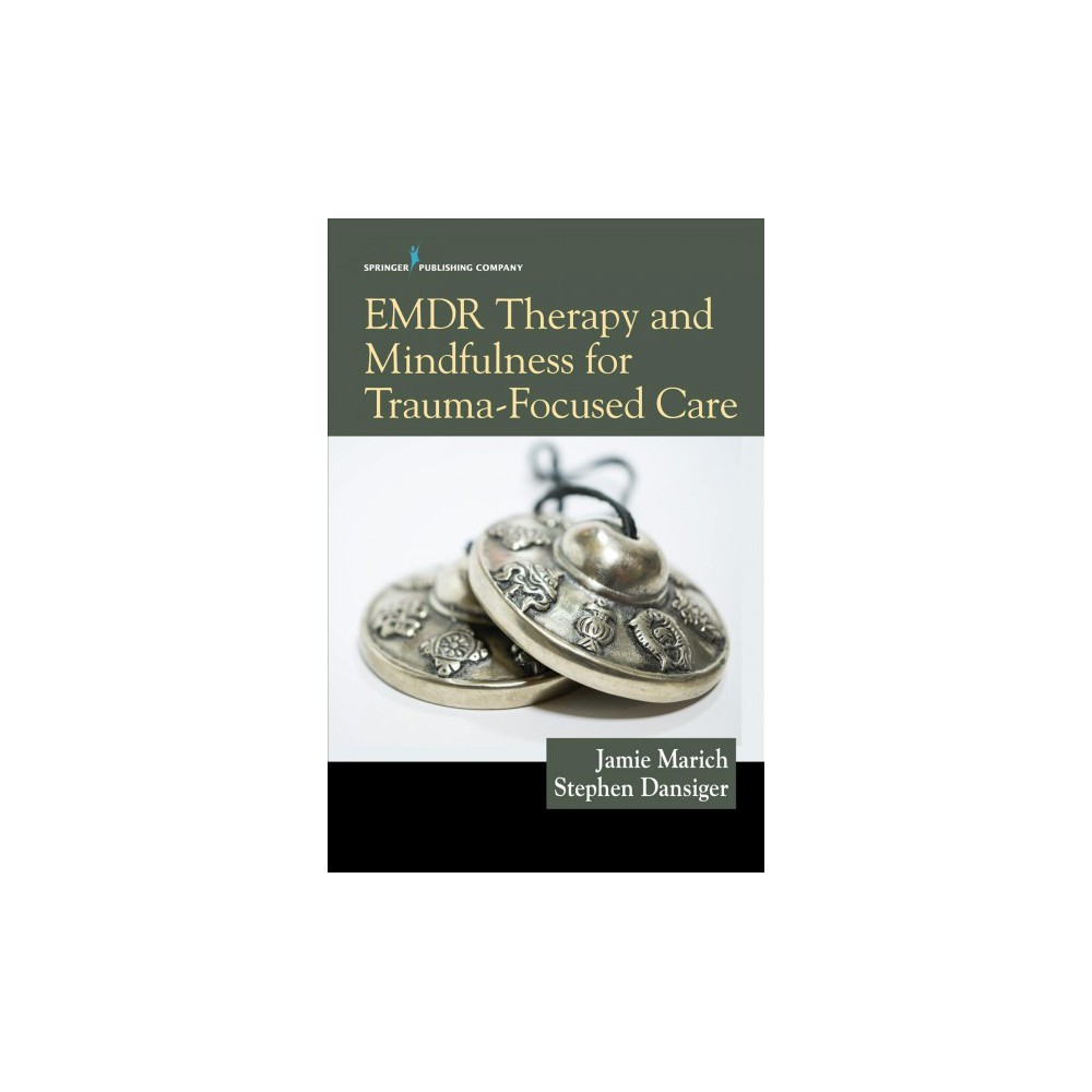Emdr Therapy and Mindfulness for Trauma-Focused Care - (Paperback)
