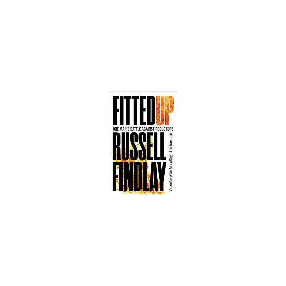 Fitted Up : One Man's Battle Against Rogue Cops - by Russell Findlay (Paperback)