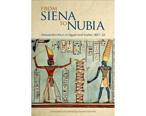 From Siena to Nubia : Alessandro Ricci in Egypt and Sudan, 1817-22 -  (Hardcover) - image 1 of 1