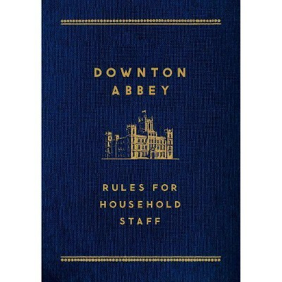 Downton Abbey: Rules for Household Staff - (Hardcover)