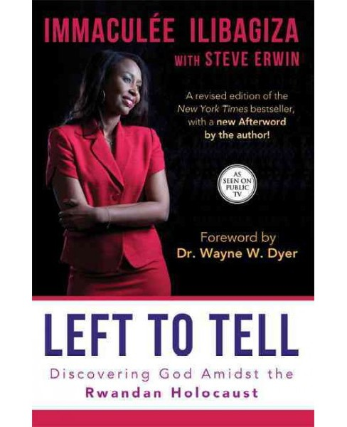 Left to Tell : Discovering God Amidst the Rwandan Holocaust (Paperback) (Immaculee Ilibagiza & Steve - image 1 of 1