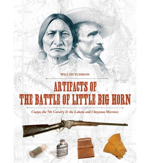 Artifacts of the Battle of Little Big Horn : Custer, the 7th Cavalry & the Lakota and Cheyenne Warriors - image 1 of 1