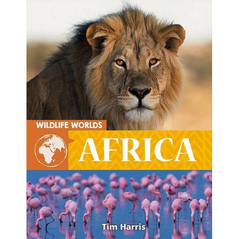 Wildlife Worlds: Africa - by  Tim Harris (Hardcover) - image 1 of 1