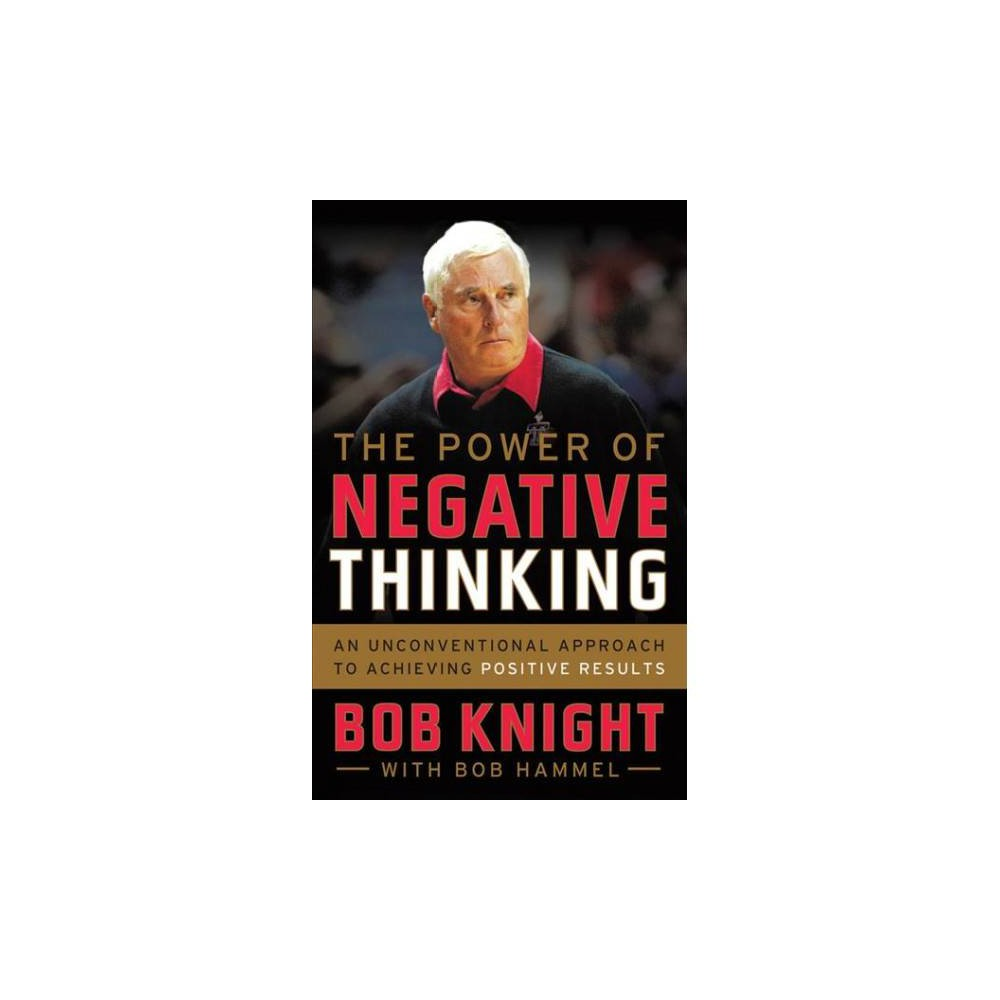 Power of Negative Thinking : An Unconventional Approach to Achieving Positive Results - Reprint