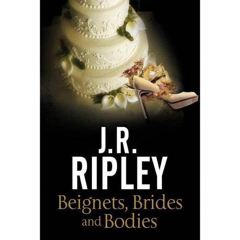 Beignets, Brides and Bodies - (Maggie Miller Mystery) by  J R Ripley (Hardcover) - image 1 of 1