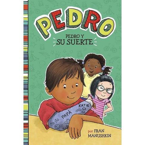 Pedro y su Suerte - (Pedro En Espa�ol) by  Fran Manushkin (Paperback) - image 1 of 1
