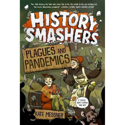 History Smashers: Plagues and Pandemics - by  Kate Messner (Hardcover)
