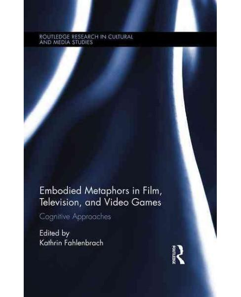 Embodied Metaphors in Film, Television, and Video Games : Cognitive Approaches (Hardcover) - image 1 of 1