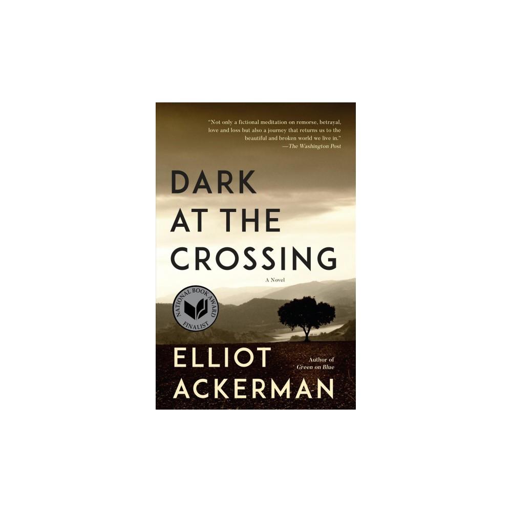 Dark at the Crossing (Reprint) (Paperback) (Elliot Ackerman)
