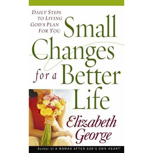 Small Changes for a Better Life - by  Elizabeth George (Paperback) - image 1 of 1