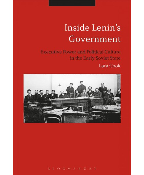 Inside Lenin's Government : Ideology, Power and Practice in the Early Soviet State -  (Hardcover) - image 1 of 1
