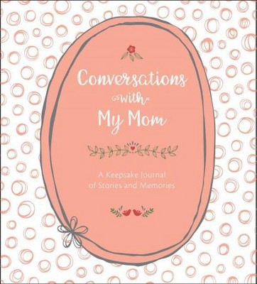 Conversations With My Mom : A Keepsake Journal of Stories and Memories - (Hardcover)