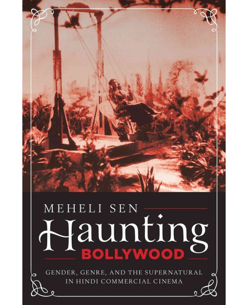Haunting Bollywood : Gender, Genre, and the Supernatural in Hindi Commercial Cinema (Hardcover) (Meheli - image 1 of 1