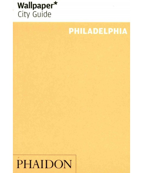 Wallpaper City Guide Philadelphia : The City at a Glance (Revised / Updated) (Paperback) (Jim Parsons) - image 1 of 1