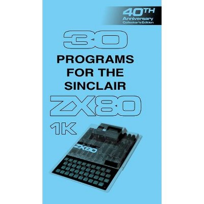 30 Programs for the Sinclair ZX80 - 40th Edition by  Retro Reproductions (Hardcover)