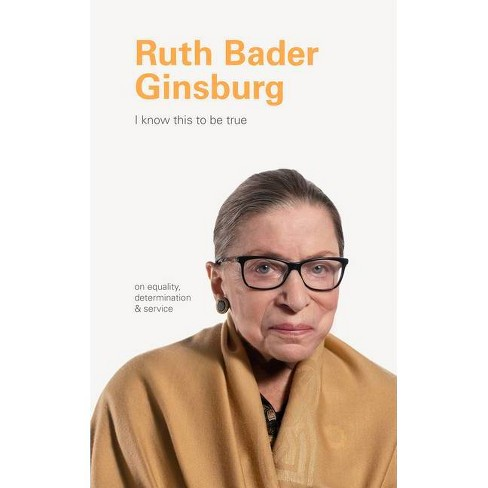 I Know This To Be True Ruth Bader Ginsburg By Geoff Blackwell Ruth Hobday Hardcover Target