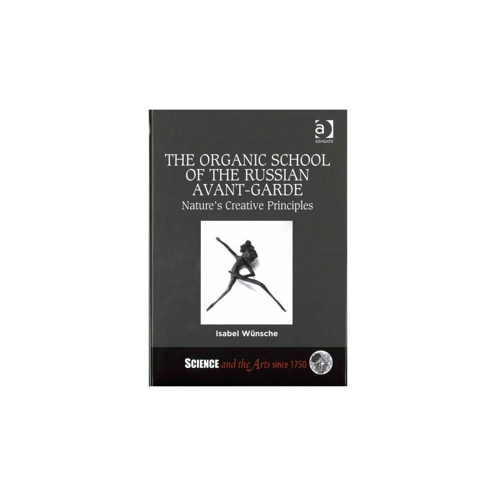Organic School of the Russian Avant-Garde : Nature's Creative Principles (Hardcover) (Isabel