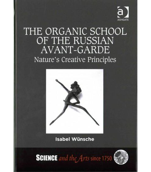 Organic School of the Russian Avant-Garde : Nature's Creative Principles (Hardcover) (Isabel - image 1 of 1