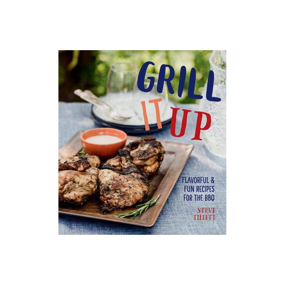 Grill It Up By Steve Tillett Hardcover