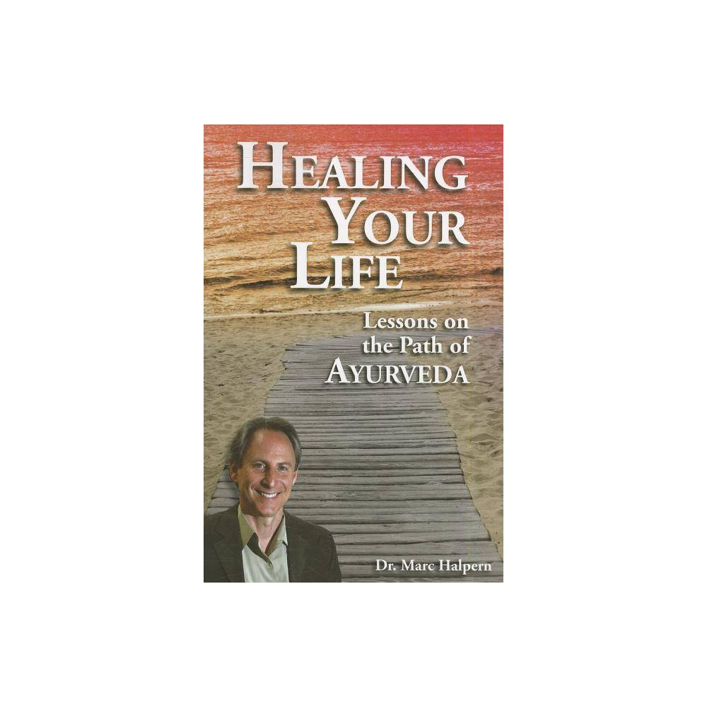 Healing Your Life Lessons On The Path Of Ayurveda By Marc Halpern Paperback