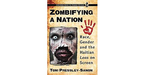 Zombifying a Nation : Race, Gender and the Haitian Loas on Screen (Paperback) (Toni Pressley-sanon) - image 1 of 1