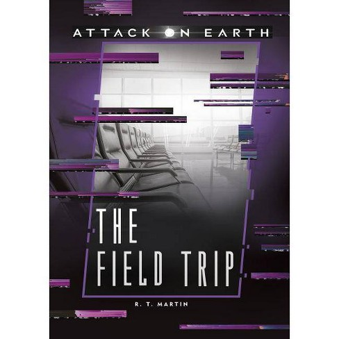 The Field Trip - (Attack on Earth) by  R T Martin (Hardcover) - image 1 of 1