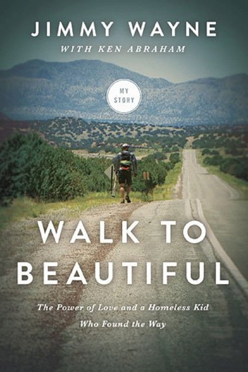 Walk to Beautiful : The Power of Love and a Homeless Kid Who Found the Way (Hardcover) (Jimmy Wayne) - image 1 of 1