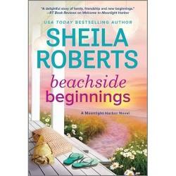 Beachside Beginnings - (Moonlight Harbor Novel) by  Sheila Roberts (Paperback)