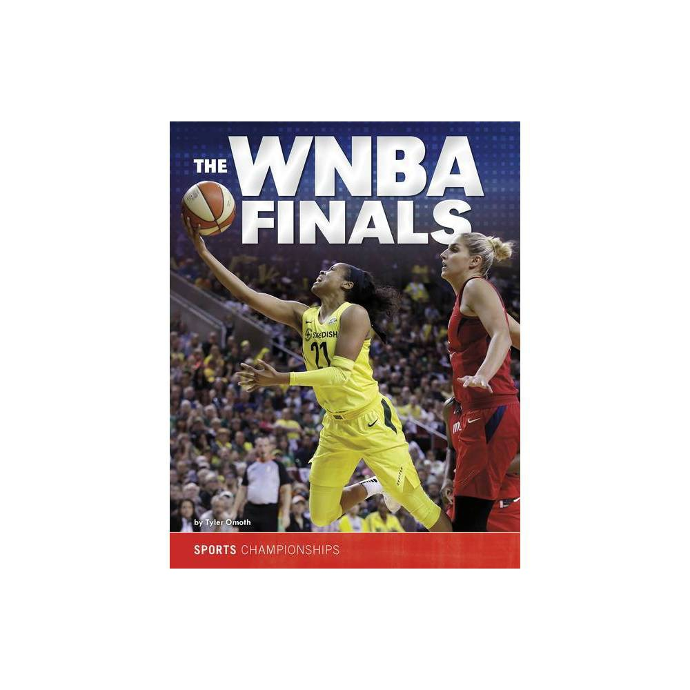 The WNBA Finals - (Sports Championships) by Tyler Dean Omoth (Hardcover) was $27.49 now $14.59 (47.0% off)