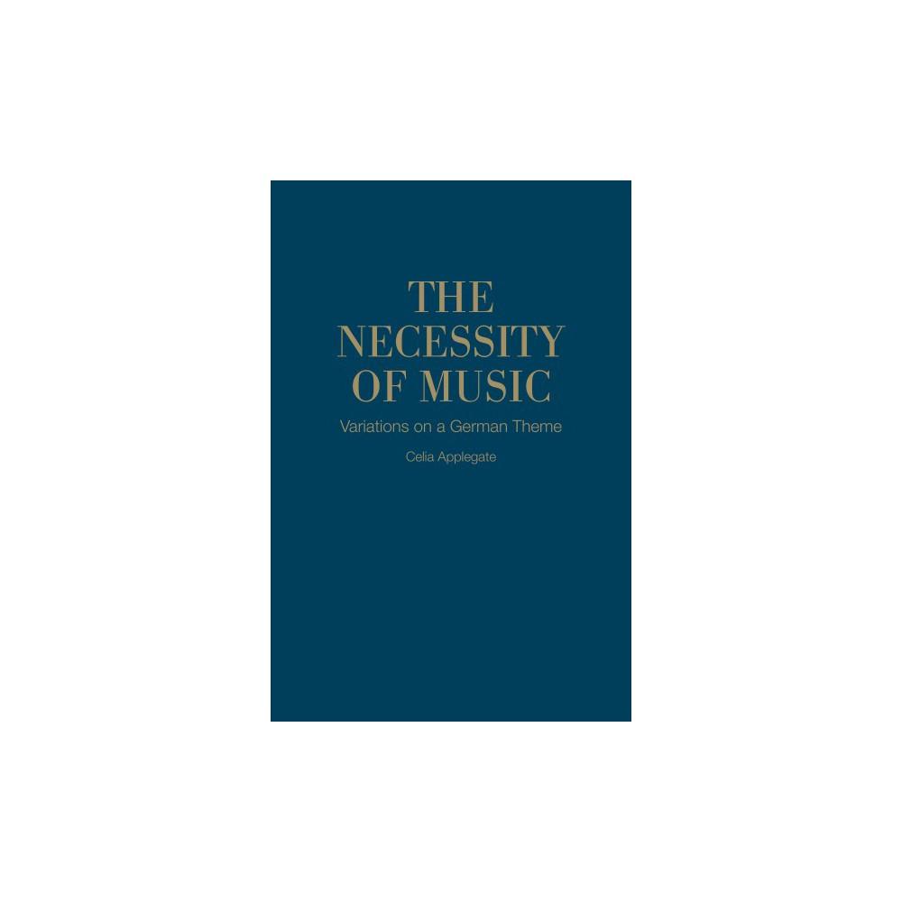 Necessity of Music : Variations on a German Theme (Hardcover) (Celia Applegate)