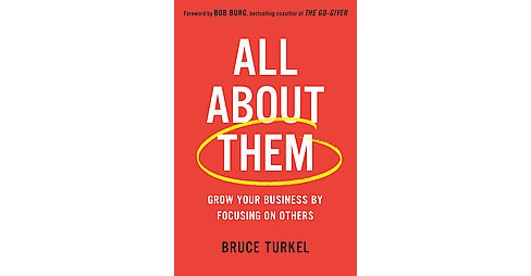 All About Them : Grow Your Business by Focusing on Others (Hardcover) (Bruce Turkel) - image 1 of 1
