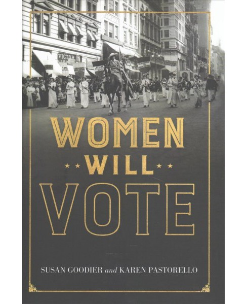 Women Will Vote : Winning Suffrage in New York State -  by Susan Goodier & Karen Pastorello (Hardcover) - image 1 of 1