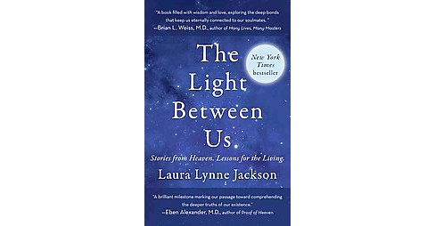 Light Between Us : Stories from Heaven, Lessons for the Living (Reprint) (Paperback) (Laura Lynne - image 1 of 1
