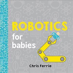 Robotics for Babies - BRDBK (Baby University)by Chris Ferrie & Sarah Kaiser (Hardcover)