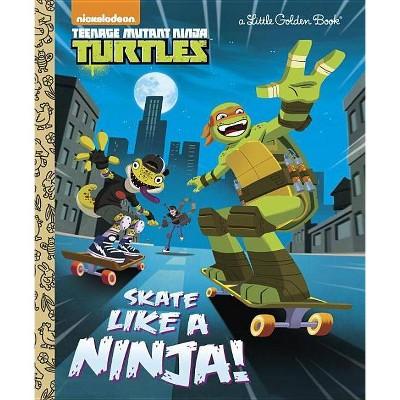Skate Like a Ninja! (Teenage Mutant Ninja Turtles) - (Little Golden Book) by  Mary Tillworth (Hardcover)