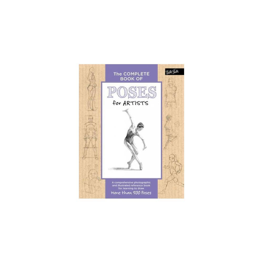 Complete Book of Poses for Artists : A Comprehensive Photographic and Illustrated Reference Book for