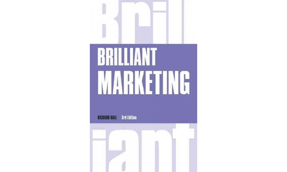 Brilliant Marketing : Become a Brilliantly Effective Mark...