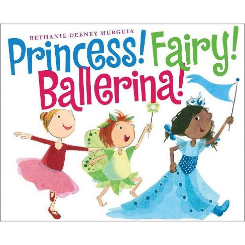 Princess! Fairy! Ballerina! - by  Bethanie Murguia (Hardcover) - image 1 of 1