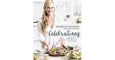 Danielle Walker's Against All Grain Celebrations (Hardcover) by Danielle Walker - image 1 of 1