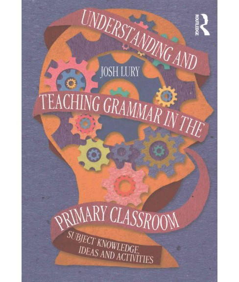 Understanding and Teaching Grammar in the Primary Classroom : Subject Knowledge, Ideas and Activities - image 1 of 1