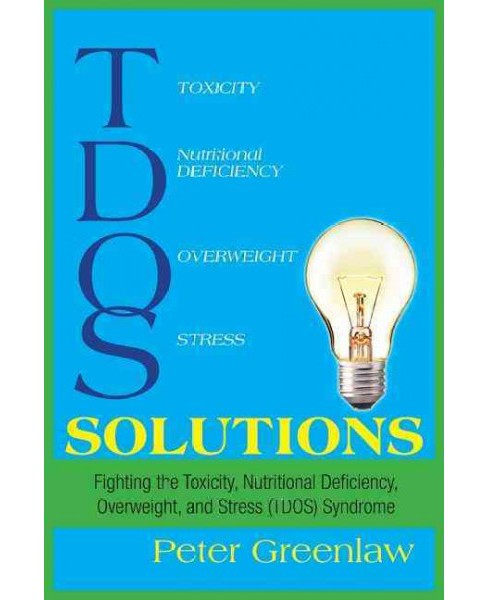 TDOS Solutions : Fighting Toxicity, Nutritional Deficiency, Overweight, and Stress Syndrome (Tdos) - image 1 of 1